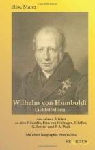 Maier, Elisa Wilhelm von Humboldt - Lichtstrahlen. Aus seinen Briefen an eine Freundin, Frau von Wolzogen, Schiller, G. Forster, F.A. Wolf