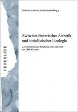 Becker, Erika Zwischen literarischer Ästhetik und sozialistischer Ideologie.