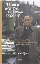 Wim  Huijser `Dordt, wat zal ik ervan zeggen`