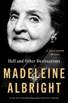 Madeleine Albright,Hell and Other Destinations