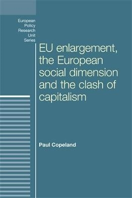 Paul Copeland,Eu Enlargement, the Clash of Capitalisms and the European Social Dimension