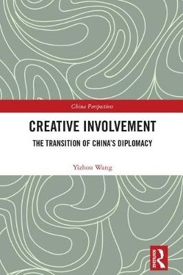 Yizhou (vice-dean and professor, School of International Studies, Peking University, China) Wang,Creative Involvement