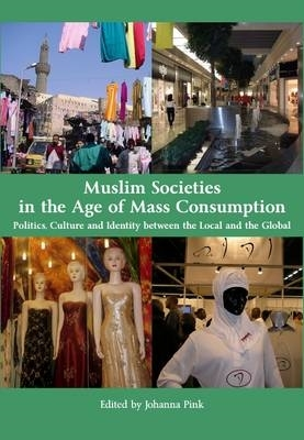 Johanna Pink,Muslim Societies in the Age of Mass Consumption