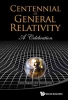 , Centennial Of General Relativity: A Celebration