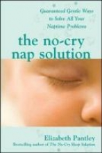 Elizabeth Pantley The No-Cry Nap Solution: Guaranteed Gentle Ways to Solve All Your Naptime Problems