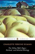 Gilman, Charlotte Perkins The Yellow Wall-Paper, Herland, and Selected Writings