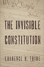 Tribe, Laurence H. The Invisible Constitution
