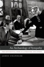 Chandler, James An Archaeology of Sympathy - The Sentimental Mode in Literature and Cinema