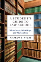 Ayers, Andrew B. A Student`s Guide to Law School