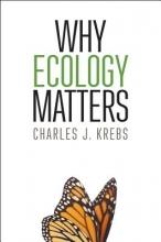 Charles J. Krebs Why Ecology Matters