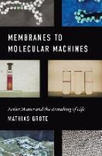 Mathias Grote Membranes to Molecular Machines