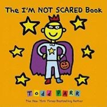 Parr, Todd The I`m Not Scared Book