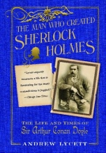 Lycett, Andrew The Man Who Created Sherlock Holmes