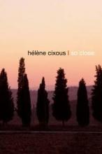 Cixous, Hélène So Close