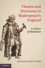 Syme, Holger Schott Theatre and Testimony in Shakespeare`s England