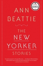 Beattie, Ann The New Yorker Stories