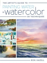 Hazell, Ron The Artist`s Guide to Painting Water in Watercolor
