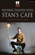 Crossley, Mark,   Yarker, James Devising Theatre With Stan`s Cafe