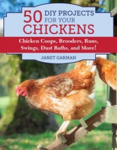 Garman, Janet 50 Do-it-yourself Projects for Keeping Chickens