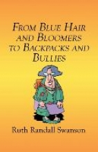 Swanson, Ruth Randall From Blue Hair and Bloomers to Backpacks and Bullies