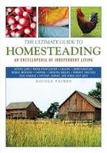 Faires, Nicole The Ultimate Guide to Homesteading