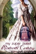 Harris, Rachel My Super Sweet Sixteenth Century