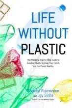 Plamondon, Chantal,   Sinha, Jay Life Without Plastic