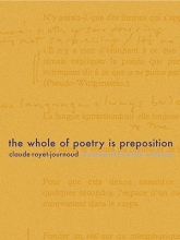 Royet-Journoud, Claude The Whole of Poetry Is Preposition
