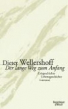 Wellershoff, Dieter Der lange Weg zum Anfang