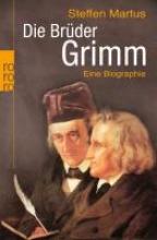 Martus, Steffen Die Brder Grimm