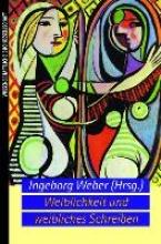 Weber, Ingeborg Weiblichkeit und weibliches Schreiben