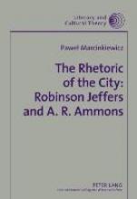 Marcinkiewicz, Pawel The Rhetoric of the City: Robinson Jeffers and A. R. Ammons