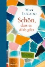 Lucado, Max Schön, dass es dich gibt