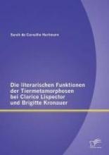 de Carvalho Hartmann, Sarah Die literarischen Funktionen der Tiermetamorphosen bei Clarice Lispector und Brigitte Kronauer