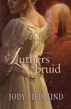 Jody  Hedlund Luthers bruid