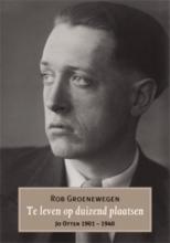 Rob  Groenewegen Te leven op duizend plaatsen. Jo Otten 1901-1940
