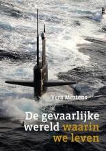 Vera Mertens , De gevaarlijke wereld waarin we leven