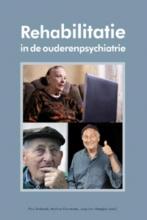 Jaap van Weeghel Paul Andreoli  Martine Ganzevles, Rehabilitatie in de ouderenpsychiatrie