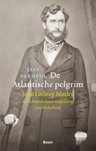 Jaap  Verheul De Atlantische pelgrim - John Lothrop Motley en de Amerikaanse ontdekking van Nederland