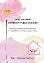 Sandy Ipenburg-Kooijman , Hoog sensitief? word zo stevig als een huis!