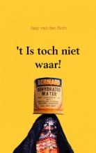 Jaap van den Born , `t Is toch niet waar!