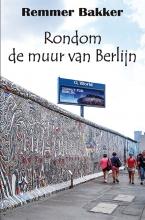 Remmer Bakker , Rondom de muur van Berlijn