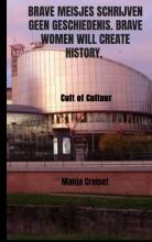 Manja Croiset Brave meisjes schrijven geen geschiedenis. Brave women will create history.