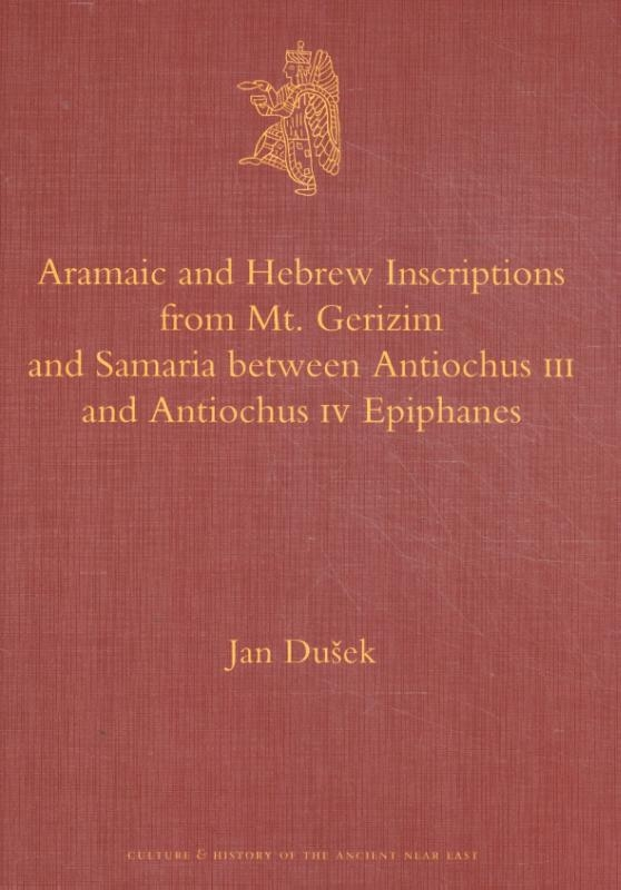 Jan Dušek,Aramaic and Hebrew Inscriptions from Mt. Gerizim and Samaria between Antiochus III and Antiochus IV Epiphanes