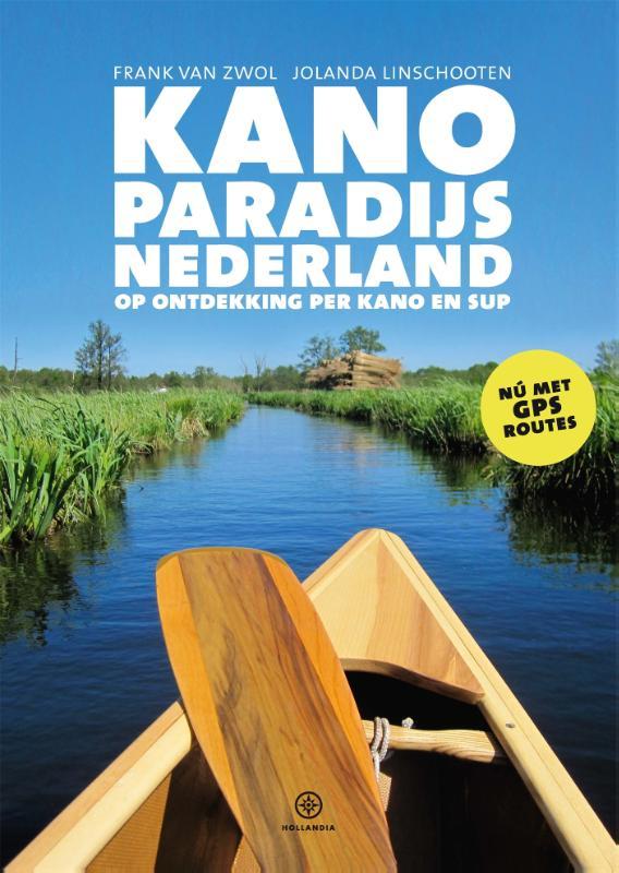 Frank van Zwol, Jolanda Linschooten,Kanoparadijs Nederland
