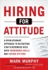 Murphy, Mark,Hiring for Attitude: A Revolutionary Approach to Recruiting and Selecting People with Both Tremendous Skills and Superb Attitude