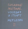 Susanne  Metaal ,Voordat u stopt met lezen II