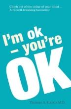 Harris, Thomas I`m Ok, You`re Ok