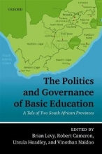 Brian Levy,   Robert (Professor of Public Administration, Professor of Public Administration, Department of Political Studies, University of Cape Town, South Africa) Cameron,   Ursula (Associate Professor, Associate Professor, School of Education, Univer The Politics and Governance of Basic Education