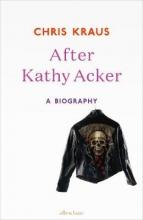 Kraus, Chris After Kathy Acker
